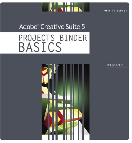 Adobe® Creative Suite 5 Projects Binder BASICS