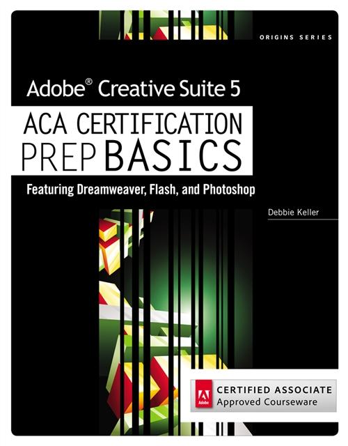 Adobe Creative Suite 5 ACA Certification Preparation : Featuring Dreamweaver, Flash and Photoshop