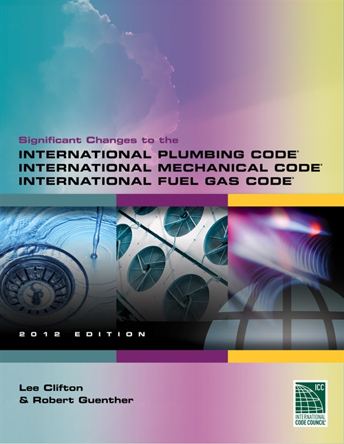 Significant Changes to the International Plumbing Code, International Mechanical Code and International Fuel Gas Code, 2012 Edition