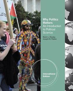 Why Politics Matters : An Introduction to Political Science, International Edition (with CourseReader 0-60: Introduction to Political Science Printed Access Card)