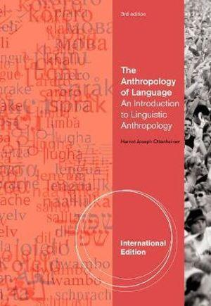 The Anthropology of Language : An Introduction to Linguistic Anthropology, International Edition