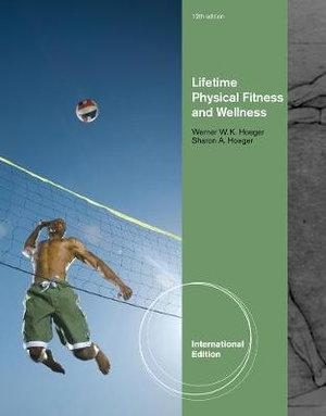 Lifetime Physical Fitness and Wellness : A Personalized Program, International Edition