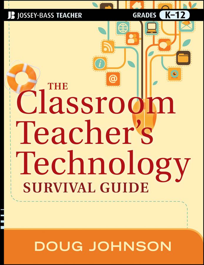 The Classroom Teacher's Technology Survival Guide