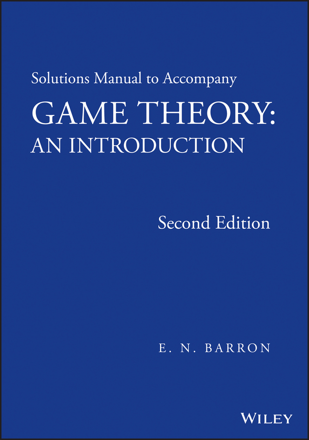 Solutions Manual to Accompany Game Theory