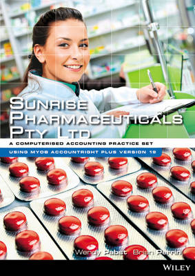Sunrise Pharmaceuticals Pty Ltd: A Computerised Accounting Practice Set Using MYOB Accountright V 19