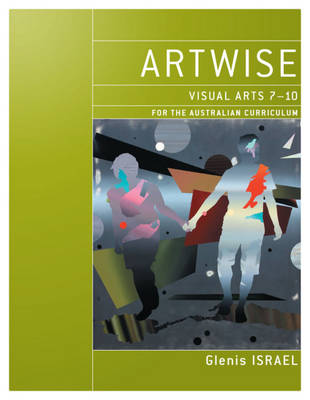 Artwise: Visual Arts 7 - 10 for the Australian Curriculum & eBookPLUS