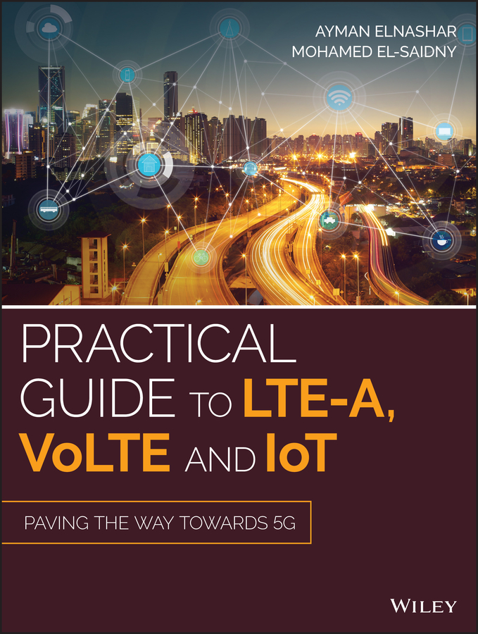 Practical Guide to LTE-A, VoLTE and IoT