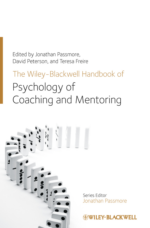 The Wiley-Blackwell Handbook of the Psychology of Coaching and Mentoring