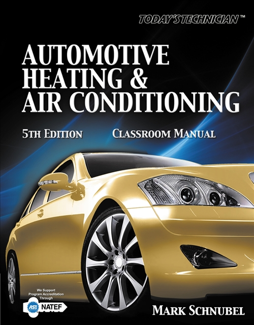 Today's Technician : Automotive Heating & Air Conditioning Classroom Manual and Shop Manual