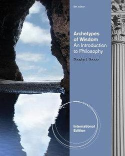 Archetypes of Wisdom : An Introduction to Philosophy, International Edition