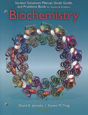 Study Guide with Student Solutions Manual and Problems Book for Garrett/Grisham's Biochemistry, 5th