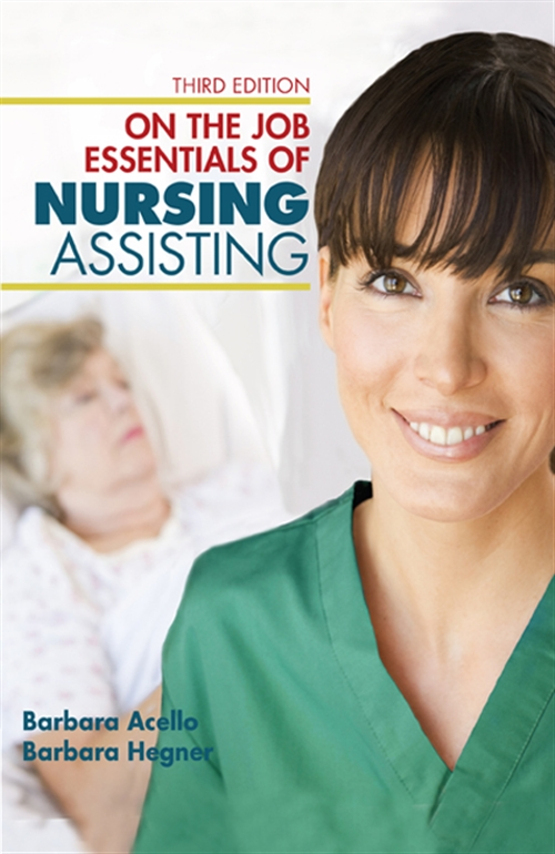 Nursing Assistant : A Nursing Process Approach - On the Job: Essentials of Nursing Assisting