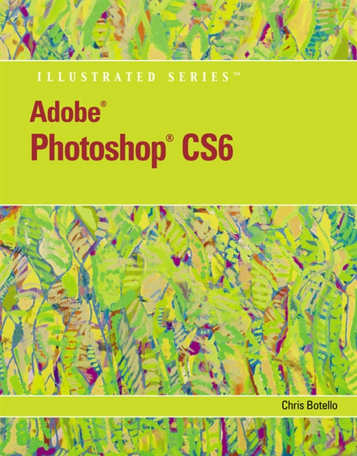 Adobe® Photoshop® CS6 Illustrated with Online Creative Cloud Updates