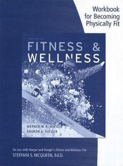 Becoming Physically Fit: A Physical Education Multimedia Course Workbook for Hoeger/Hoeger's Fitness and Wellness, 10th