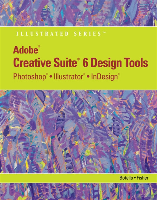 Adobe CS6 Design Tools : Photoshop, Illustrator, and InDesign Illustrated with Online Creative Cloud Updates