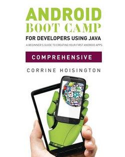 Android Boot Camp for Developers using Java', Comprehensive : A Beginner's Guide to Creating Your First Android Apps
