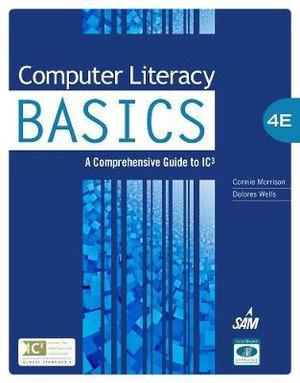 Computer Literacy BASICS : A Comprehensive Guide to IC3