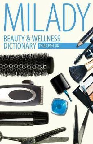 Beauty & Wellness Dictionary : for Cosmetologists, Barbers, Estheticians and Nail Technicians