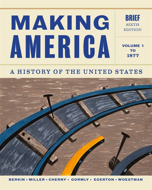 Making America : A History of the United States, Volume 1: To 1877, Brief