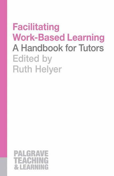 Facilitating Work-Based Learning: A Handbook for Tutors