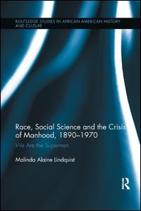 Race, Social Science and the Crisis of Manhood, 1890-1970