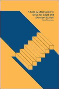 A Step-by-Step Guide to SPSS for Sport and Exercise Studies