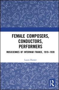 Female Composers, Conductors, Performers: Musiciennes of Interwar France, 1919-1939