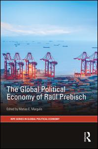 The Global Political Economy of Raúl Prebisch