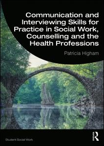 Communication and Interviewing Skills for Practice in Social Work, Counselling and the Health Professions