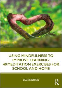 Using Mindfulness to Improve Learning: 40 Meditation Exercises for School and Home