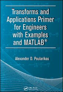Transforms and Applications Primer for Engineers with Examples and MATLAB®