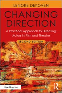 Changing Direction: A Practical Approach to Directing Actors in Film and Theatre