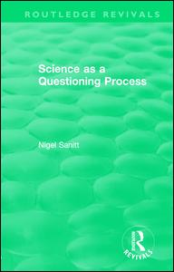 Routledge Revivals: Science as a Questioning Process (1996)