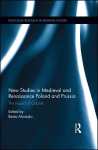 New Studies in Medieval and Renaissance Gdańsk, Poland and Prussia