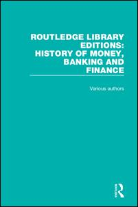 Routledge Library Editions: History of Money, Banking and Finance