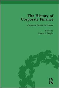 The History of Corporate Finance: Developments of Anglo-American Securities Markets, Financial Practices, Theories and Laws Vol 4