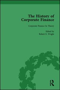 The History of Corporate Finance: Developments of Anglo-American Securities Markets, Financial Practices, Theories and Laws Vol 6