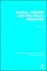 Social Theory and Political Practice (RLE Social Theory)