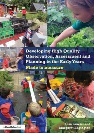 Developing High Quality Observation, Assessment and Planning in the Early Years