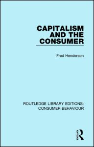 Capitalism and the Consumer (RLE Consumer Behaviour)