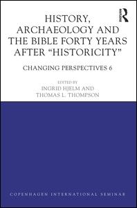 History, Archaeology and The Bible Forty Years After Historicity