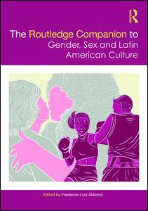 The Routledge Companion to Gender, Sex and Latin American Culture