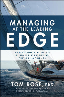 Managing at the Leading Edge: Navigating and Piloting Business Strategy at Critical Moments
