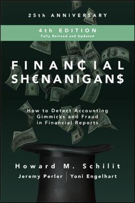 Financial Shenanigans, Fourth Edition: How to Detect Accounting Gimmicks and Fraud in Financial Reports