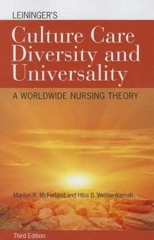 Leininger's Culture Care Diversity And Universality A Worldwide Nursing Theory