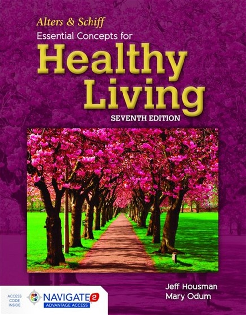 Alters and Schiff Essential Concepts for Healthy Living, Seventh EditionaIncludes Navigate 2 Advantage Access
