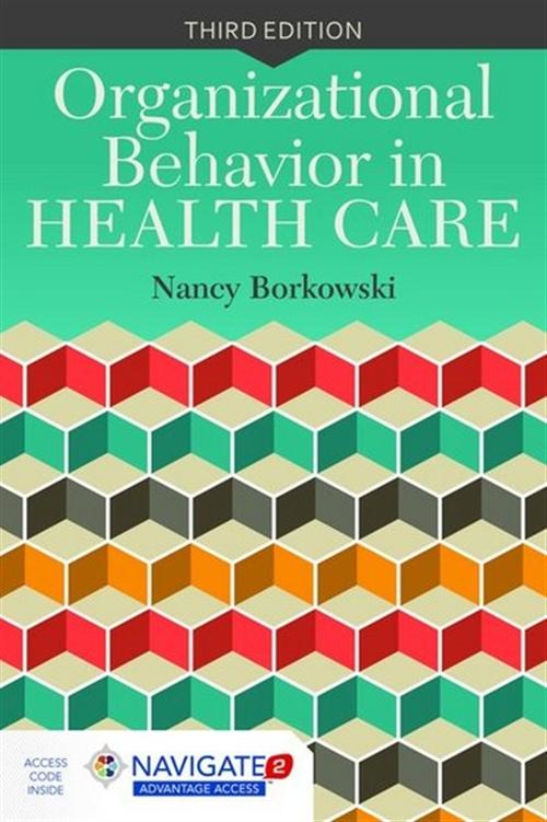 Organizational Behavior in Health Care, Third EditionaIncludes Navigate 2 Advantage Access