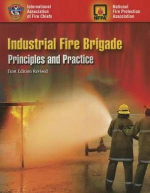 Industrial Fire Brigade: Principles And Practice Revised First Edition