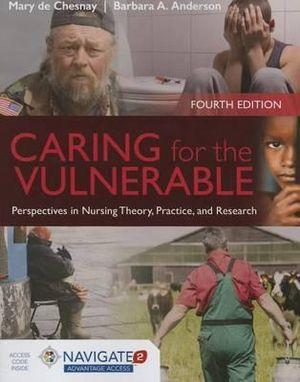 Caring For The Vulnerable Perspectives in Nursing Theory, Practice and Research