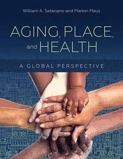 Aging, Place, And Health A Global Perspective